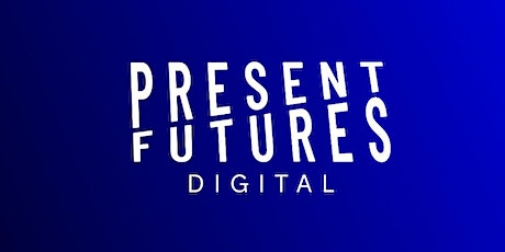 PRESENT FUTURES DIGITAL SUNDAY 7TH FEB 2021 DAY TICKET tickets