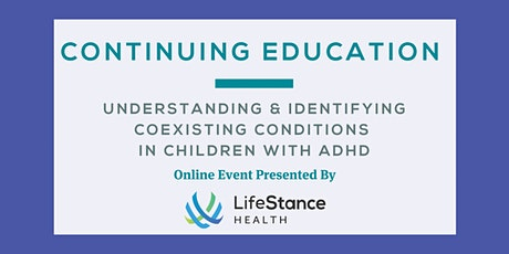 Understanding & Identifying Coexisting Conditions in Children With ADHD tickets