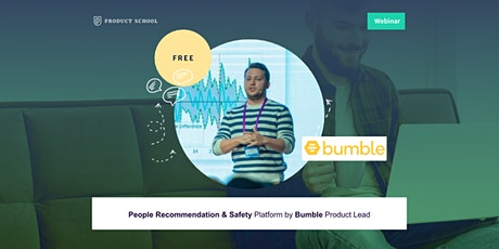 Webinar: People Recommendation & Safety Platform by Bumble Product Lead tickets