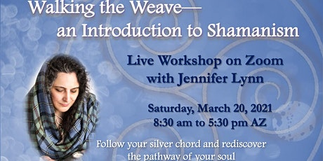 Walking the Weave: an Introduction to Shamanism with Jennifer Lynn tickets