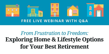 Free Webinar: Exploring Home & Lifestyle Options for Your Best Retirement tickets