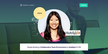 Webinar: Building a Collaborative Team Environment by HubSpot Sr PM tickets