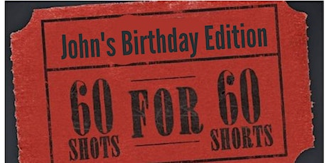 60 Shots for 60 Shorts - John's Birthday tickets