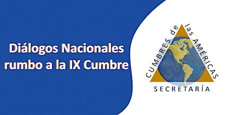Diálogos Nacionales rumbo a la IX Cumbre de las Américas boletos