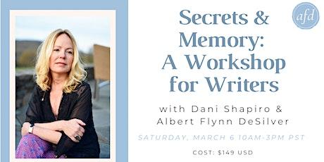 """Secrets & Memory: A Workshop for Writers"" with Dani Shapiro & Albert Flynn billets"