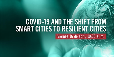Sello verde: Covid-19 and the Shift from Smart Cities to Resilient Cities tickets
