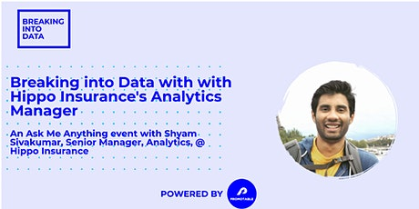 Breaking into Data: AMA with Shyam Sivakumar, Sr. Manager @ Hippo Insurance tickets