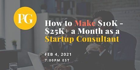 How to Make $10K - $25K+ a Month as a Startup Consultant tickets