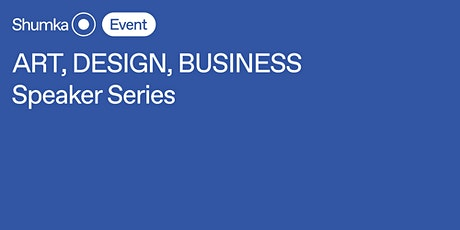 Art, Design, Business Speaker Series | Funding tickets