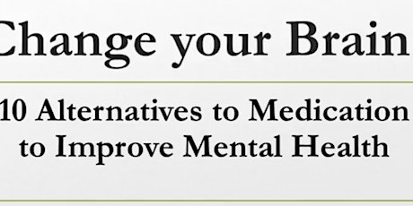 Change your Brain: Alternatives to Medication for Depression & Anxiety tickets