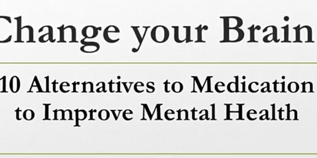 Change your Brain: Alternatives to Medication for Depression & Anxiety Work tickets