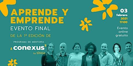 Aprende y Emprende: Evento Final de la 1ª Edición CONEXUS by SINGA entradas