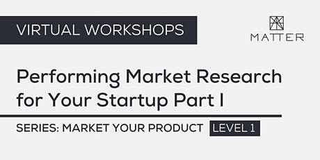 MATTER Workshop: Performing Market Research for Your Startup Part I tickets