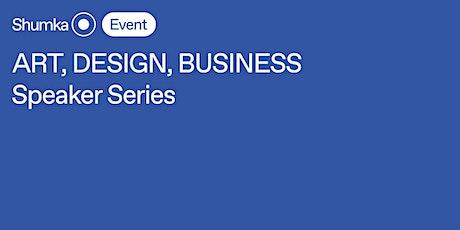 Art, Design, Business Speaker Series | Validation tickets