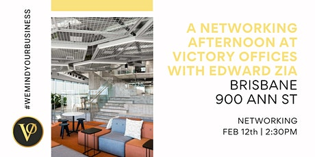 A Networking Afternoon at Victory Offices with Edward Zia | Brisbane tickets