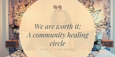 YOU Are Worth It: A Community Healing Circle tickets