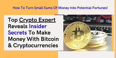 Top Crypto Expert Reveals Insider Secrets To Make Money With Bitcoin (2021) tickets