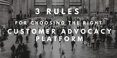 3 Rules for Choosing the Right Customer Advocacy Platform tickets