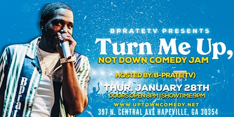 B Prate TV Presents:Turn Me Up Not Down Comedy Jam tickets
