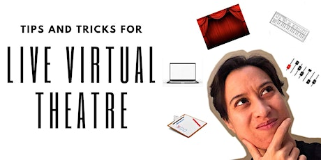 Tips and Tricks for Producing Virtual Live Theatre tickets