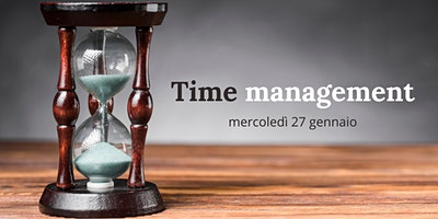 TIME MANAGEMENT:  STRATEGIE PER GESTIRE AL MEGLIO PRIORITA' E RIUNIONI