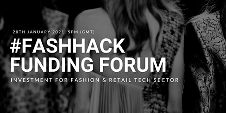 #FASHHACK Funding Forum - Investing in Fashion & Retail Tech Startups tickets
