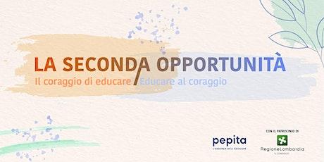 La seconda opportunità | Il coraggio di educare. Educare al coraggio. biglietti