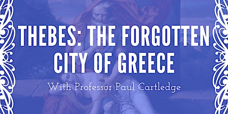Thebes: The Forgotten City of Greece with  Professor Paul Cartledge tickets
