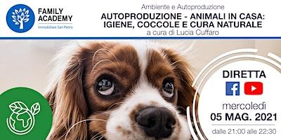 AUTOPRODUZIONE – ANIMALI IN CASA: IGIENE, COCCOLE E CURA NATURALE