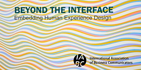 IABC presents Beyond the Interface: Embedding Human Experience Design tickets