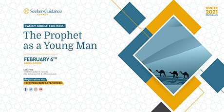 The Prophet's Life for Kids Program: The Prophet as a Young Man tickets