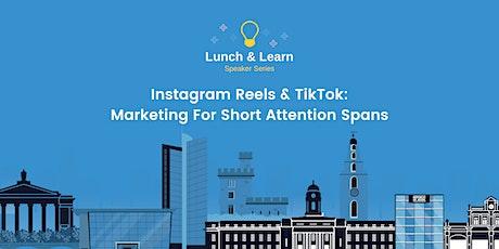 Instagram Reels & TikTok:  Marketing For Short Attention Spans tickets