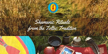 Shamanic Rituals from the Toltec tradition tickets