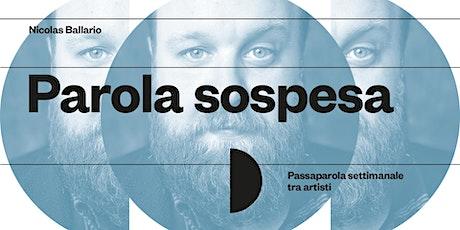 PAROLA SOSPESA con NICOLAS BALLARIO...e? biglietti
