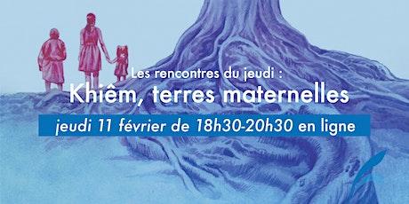 Les rencontres du jeudi: Khiêm, terres maternelles tickets