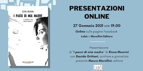 """Presentazione online - """"I passi di mia madre"""" di Elena Mearini biglietti"""