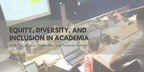 Equity, Diversity, and Inclusion in Academia with Drs. Stefanovic & Aubert tickets