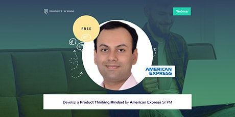 Webinar: Develop a Product Thinking Mindset by American Express Sr PM tickets