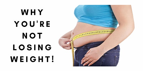 Why You're Not Losing Weight! tickets