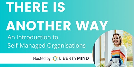 There is Another Way - An Introduction to Self-Managed Organisations tickets