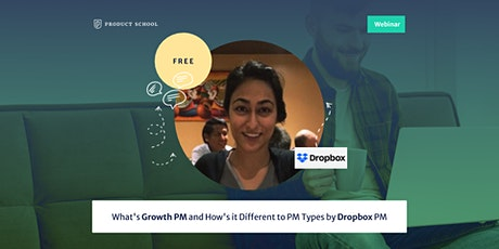 Webinar: What's Growth PM and How's it Different to PM Types by Dropbox PM tickets