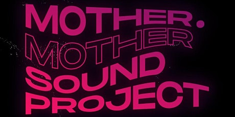 StayOutLate Presents: Mother. Mother Sound Project tickets