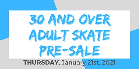 Thursday Night 30+  Adult Skate - 1/21/2021 Pre-Sale tickets