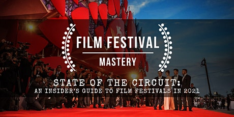 STATE OF THE CIRCUIT: An Insider's Guide To Film Festivals In 2021 tickets