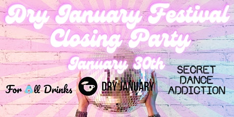 Dry January Festival Closing Party with Secret Dance Addiction tickets