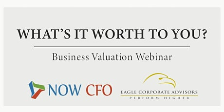What's it worth to you? Business Valuation Webinar tickets