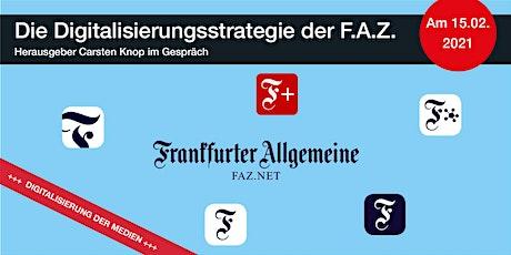 Die Digitalisierungsstrategie der F.A.Z. – Herausgeber Carsten Knop zu Gast tickets