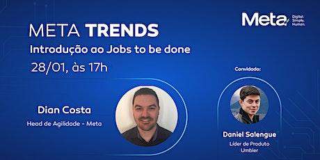 Meta Trends   Introdução ao Jobs to be done ingressos