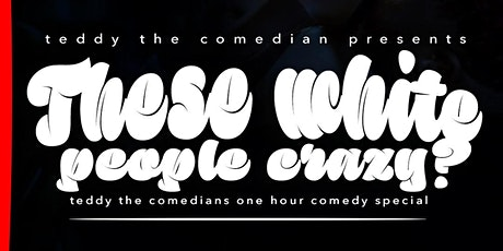 These White People Crazy - Teddy The Comedian tickets