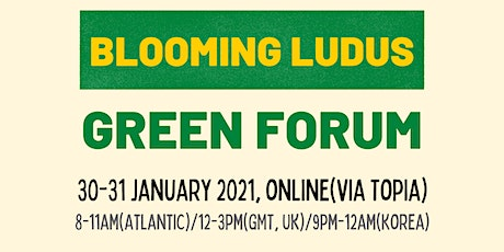 Blooming Ludus Green Forum tickets